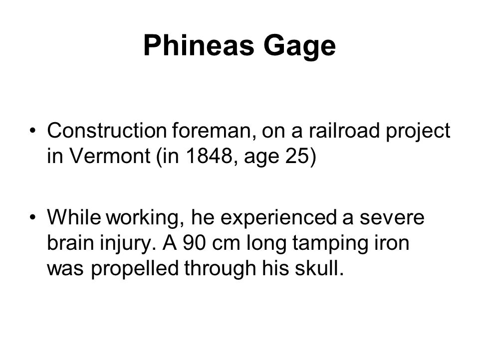 Phineas Gage Construction foreman, on a railroad project in Vermont (in 1848, age 25)