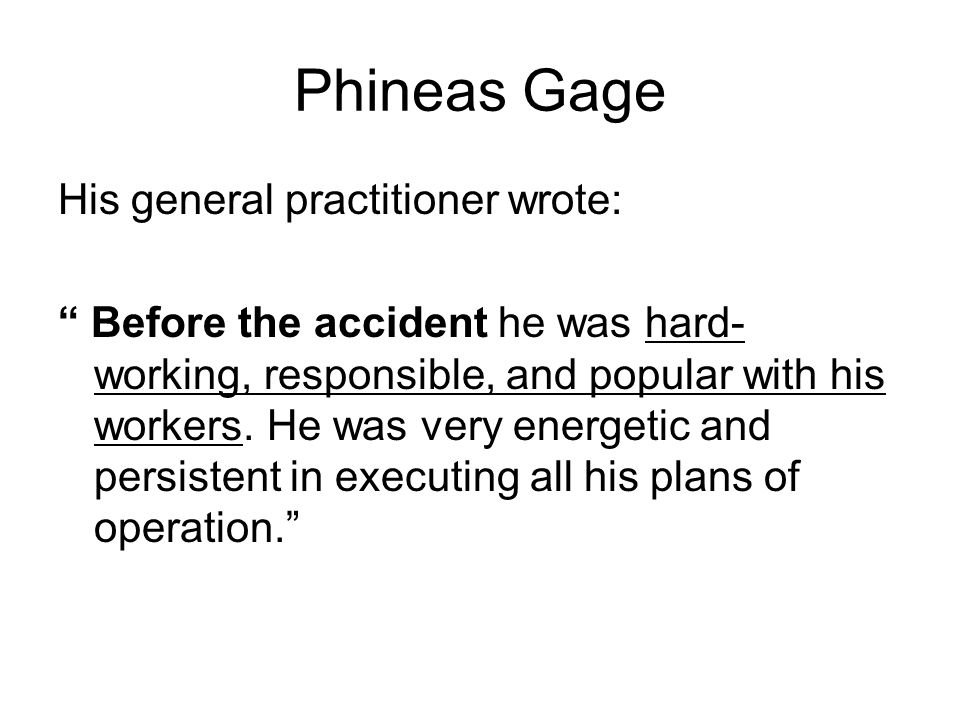 Phineas Gage His general practitioner wrote: