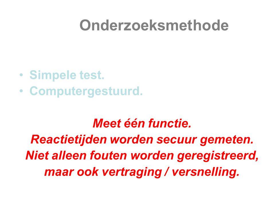 Onderzoeksmethode Simpele test. Computergestuurd. Meet één functie.