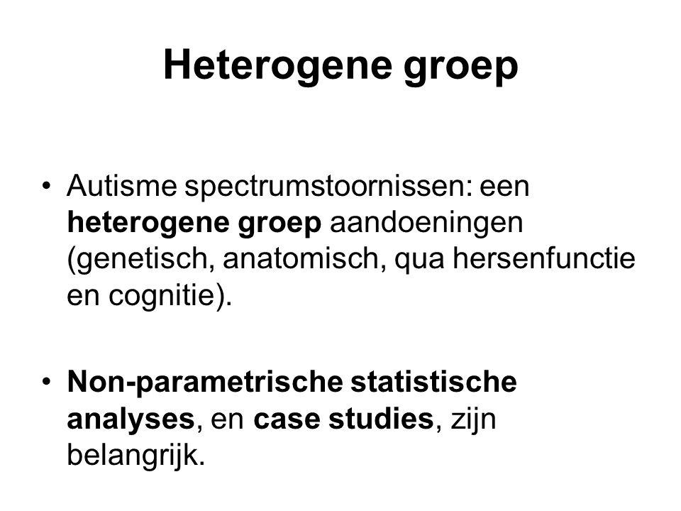 Heterogene groep Autisme spectrumstoornissen: een heterogene groep aandoeningen (genetisch, anatomisch, qua hersenfunctie en cognitie).