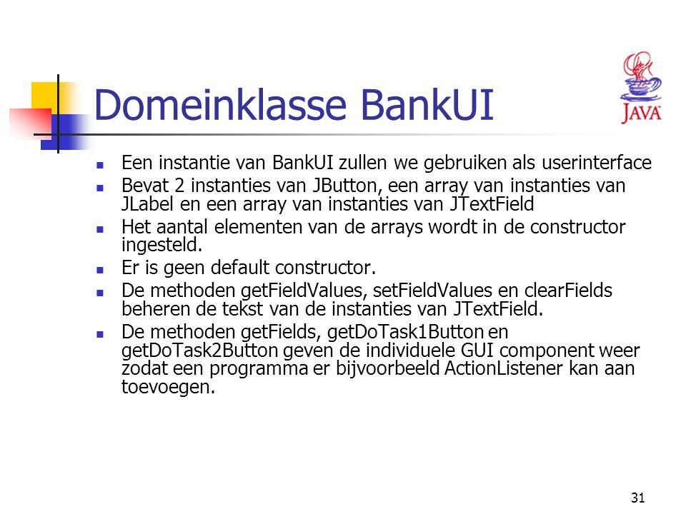 Domeinklasse BankUI Een instantie van BankUI zullen we gebruiken als userinterface.