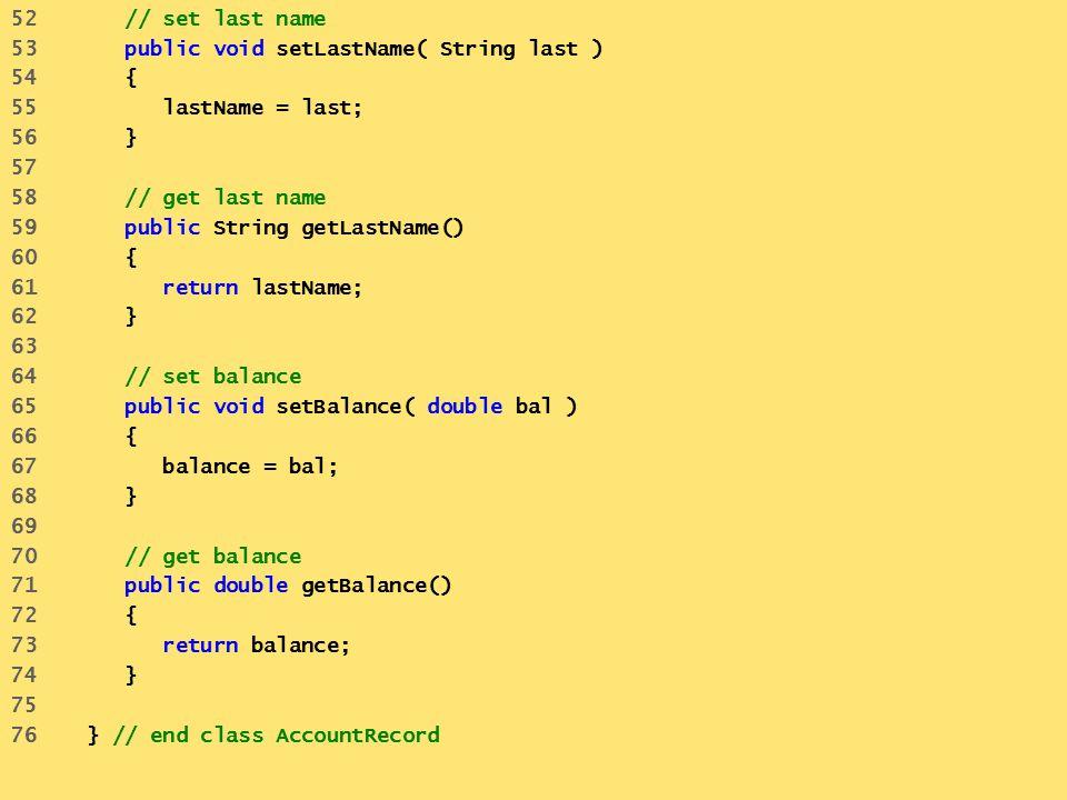 52 // set last name 53 public void setLastName( String last ) 54 { 55 lastName = last;