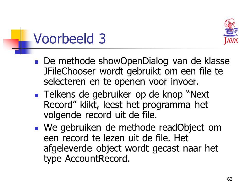 Voorbeeld 3 De methode showOpenDialog van de klasse JFileChooser wordt gebruikt om een file te selecteren en te openen voor invoer.
