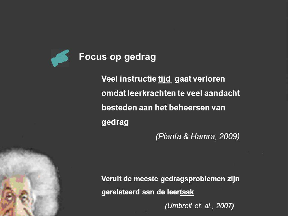 Focus op gedrag Veel instructie tijd gaat verloren omdat leerkrachten te veel aandacht besteden aan het beheersen van gedrag.