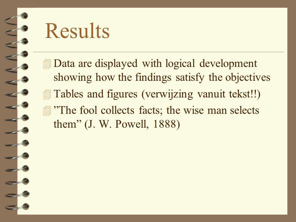 Results Data are displayed with logical development showing how the findings satisfy the objectives.