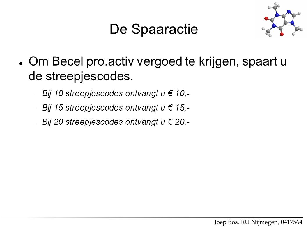 De Spaaractie Om Becel pro.activ vergoed te krijgen, spaart u de streepjescodes. Bij 10 streepjescodes ontvangt u € 10,-