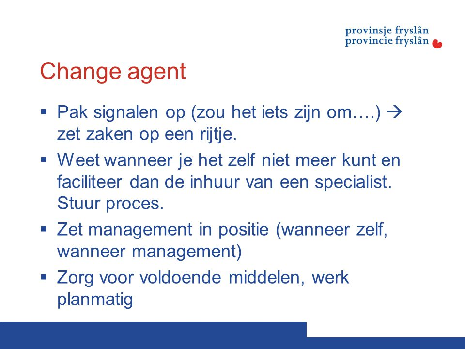 Change agent Pak signalen op (zou het iets zijn om….)  zet zaken op een rijtje.