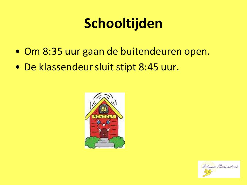 Schooltijden Om 8:35 uur gaan de buitendeuren open.