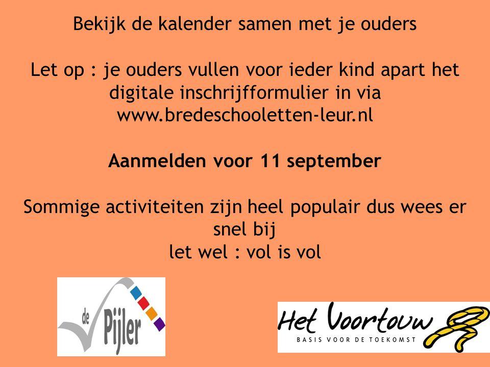 Bekijk de kalender samen met je ouders Let op : je ouders vullen voor ieder kind apart het digitale inschrijfformulier in via www.bredeschooletten-leur.nl