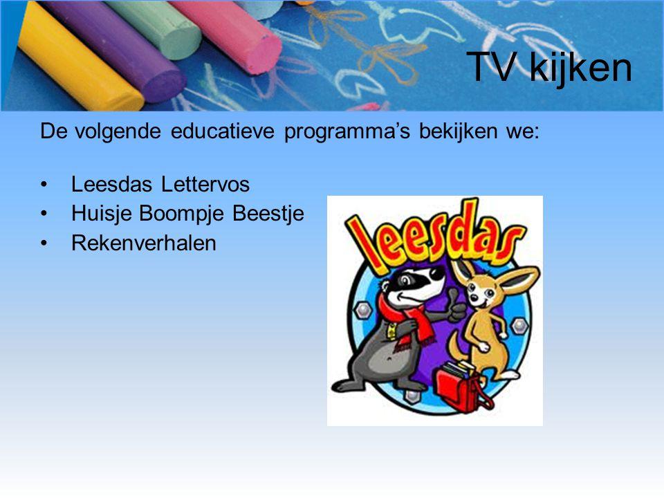 TV kijken De volgende educatieve programma's bekijken we: