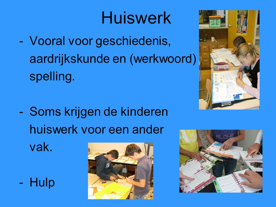 Huiswerk Vooral voor geschiedenis, aardrijkskunde en (werkwoord)
