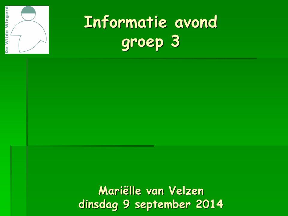 Informatie avond groep 3 Mariëlle van Velzen dinsdag 9 september 2014