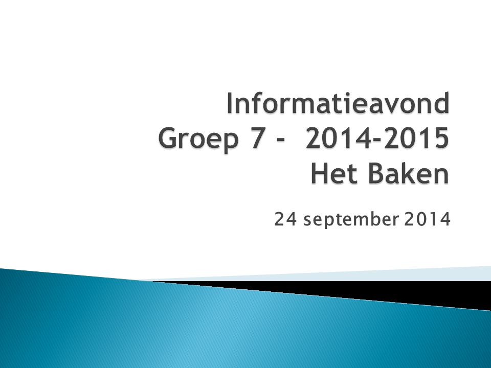 Informatieavond Groep 7 - 2014-2015 Het Baken