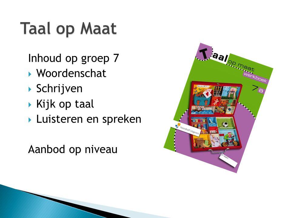 Taal op Maat Inhoud op groep 7 Woordenschat Schrijven Kijk op taal