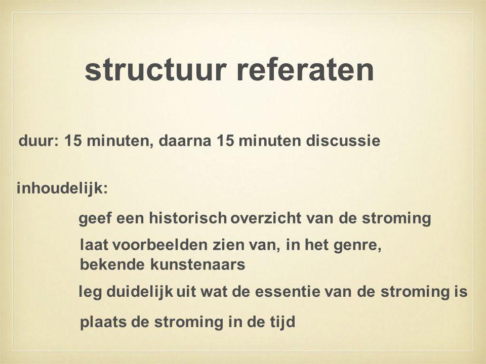 structuur referaten duur: 15 minuten, daarna 15 minuten discussie