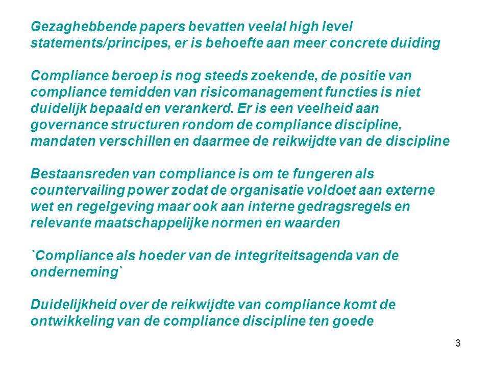 Gezaghebbende papers bevatten veelal high level statements/principes, er is behoefte aan meer concrete duiding Compliance beroep is nog steeds zoekende, de positie van compliance temidden van risicomanagement functies is niet duidelijk bepaald en verankerd.
