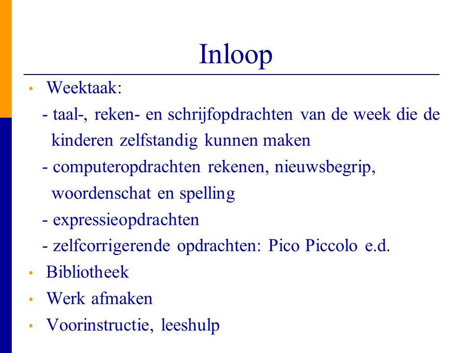 Inloop Weektaak: - taal-, reken- en schrijfopdrachten van de week die de. kinderen zelfstandig kunnen maken.
