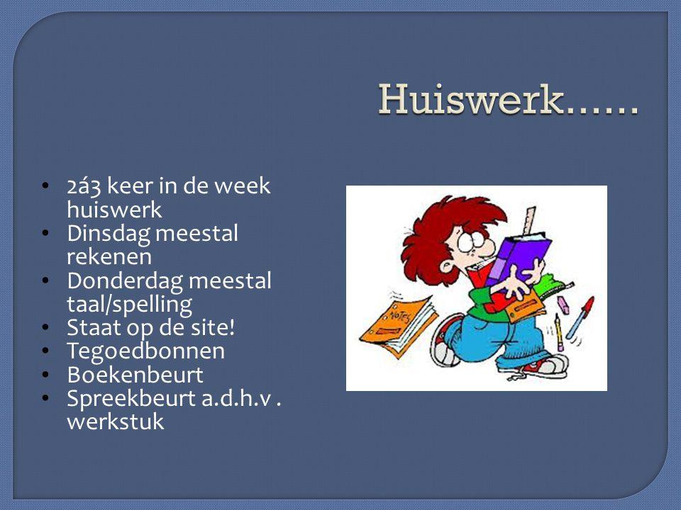 Huiswerk...... 2á3 keer in de week huiswerk Dinsdag meestal rekenen