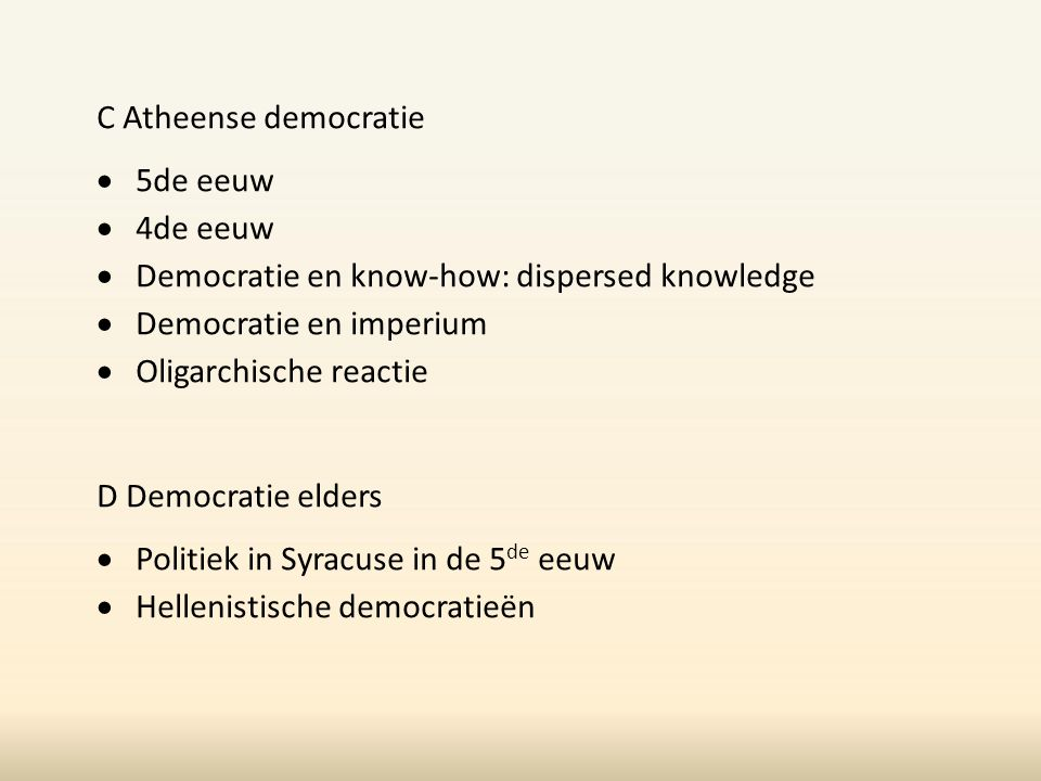 C Atheense democratie 5de eeuw. 4de eeuw. Democratie en know-how: dispersed knowledge. Democratie en imperium.