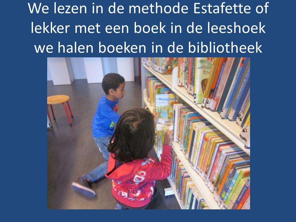 We lezen in de methode Estafette of lekker met een boek in de leeshoek we halen boeken in de bibliotheek