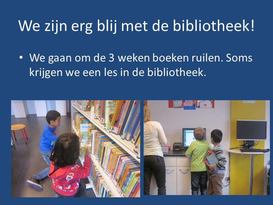 We zijn erg blij met de bibliotheek!