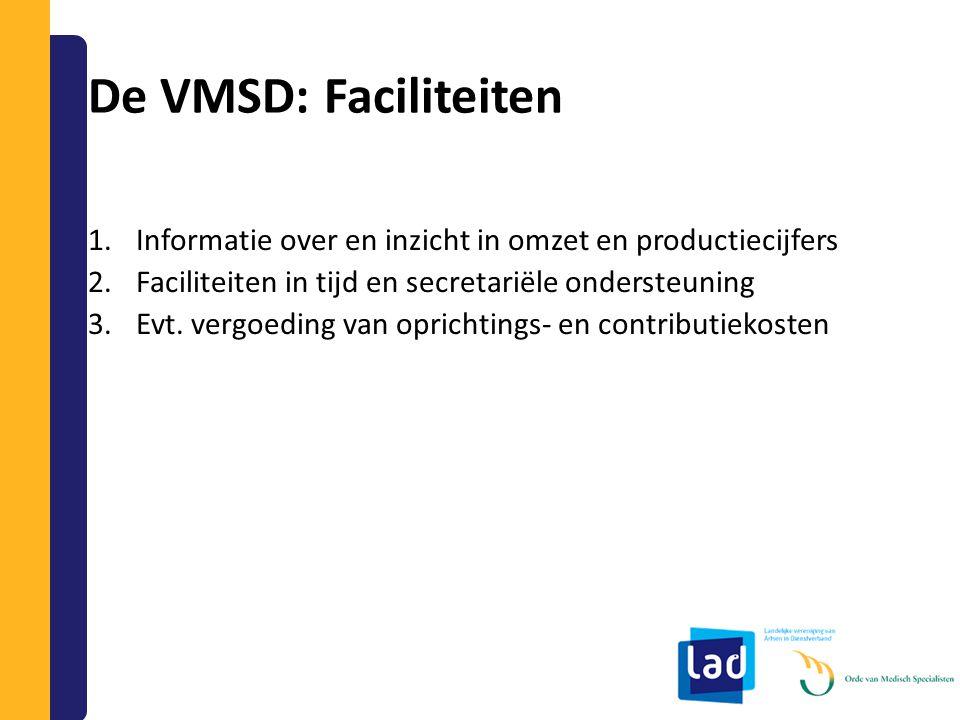 De VMSD: Faciliteiten Informatie over en inzicht in omzet en productiecijfers. Faciliteiten in tijd en secretariële ondersteuning.