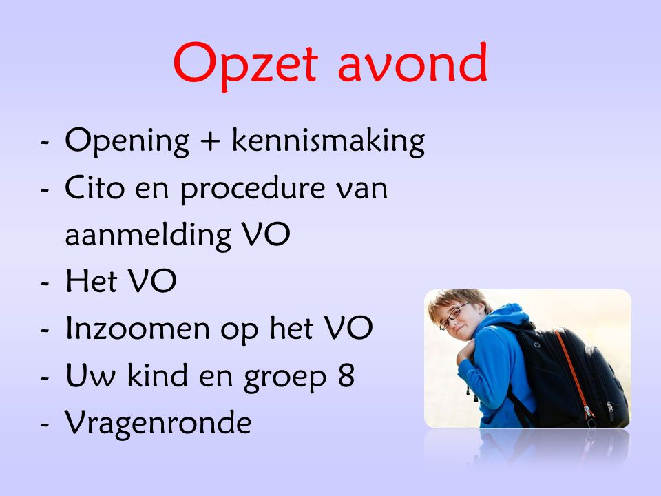 Opzet avond Opening + kennismaking Cito en procedure van aanmelding VO