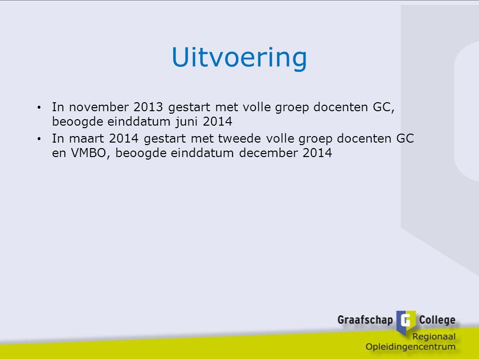 Uitvoering In november 2013 gestart met volle groep docenten GC, beoogde einddatum juni 2014.