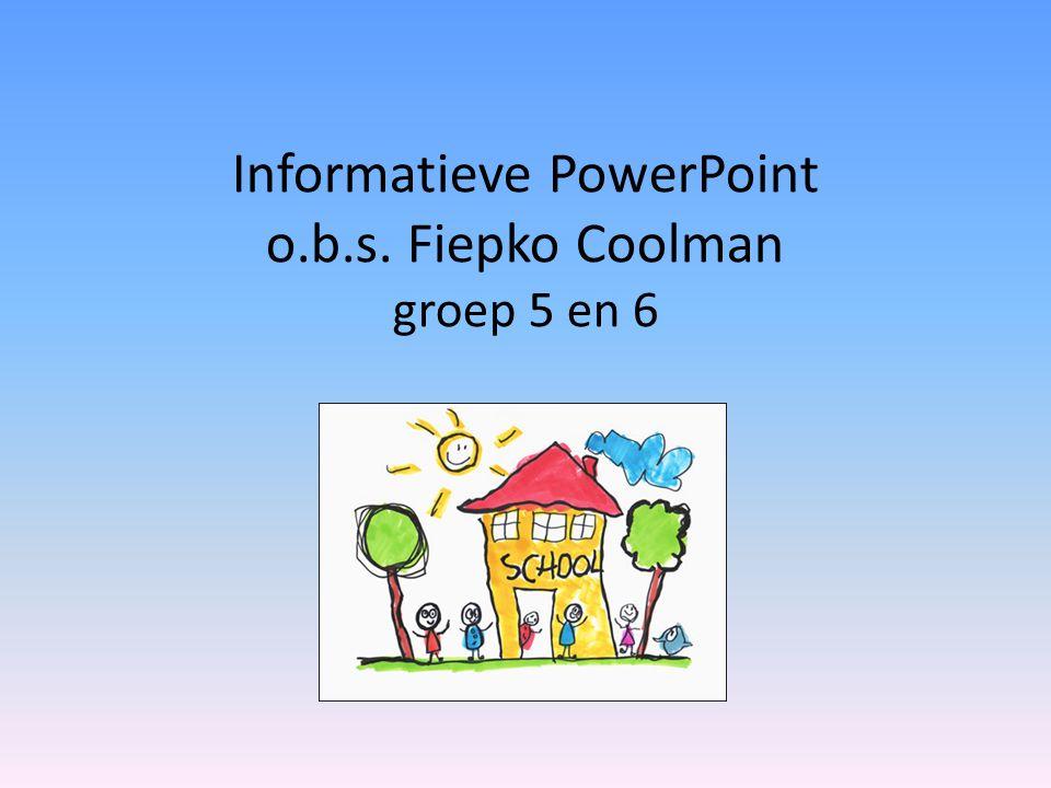 Informatieve PowerPoint o.b.s. Fiepko Coolman groep 5 en 6