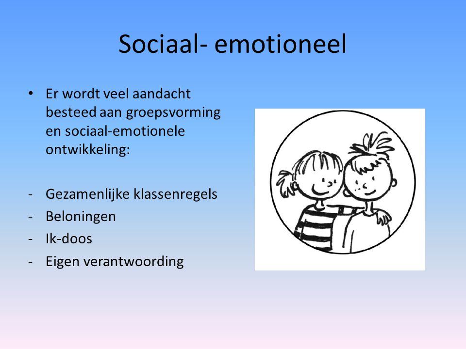 Sociaal- emotioneel Er wordt veel aandacht besteed aan groepsvorming en sociaal-emotionele ontwikkeling: