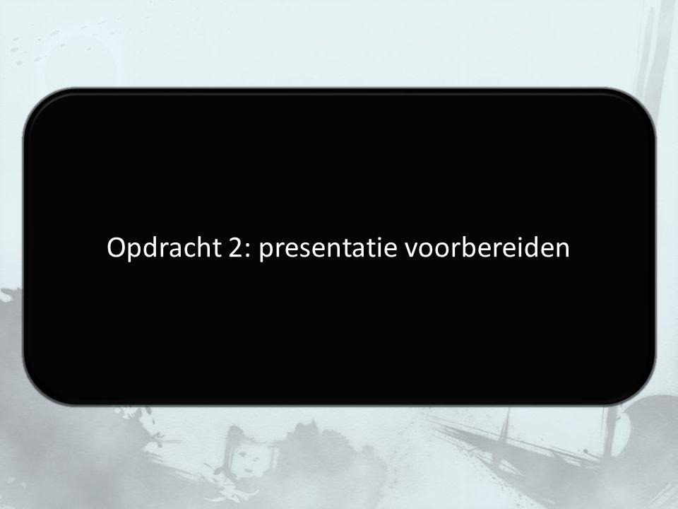 Opdracht 2: presentatie voorbereiden