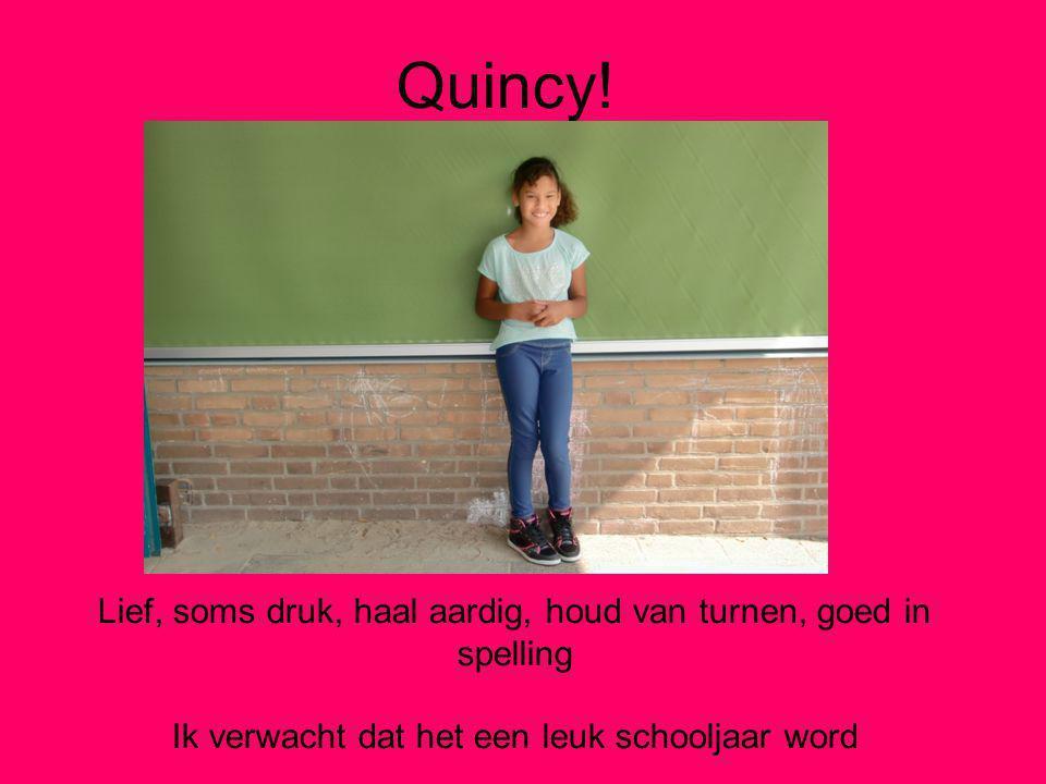 Quincy. Lief, soms druk, haal aardig, houd van turnen, goed in spelling.
