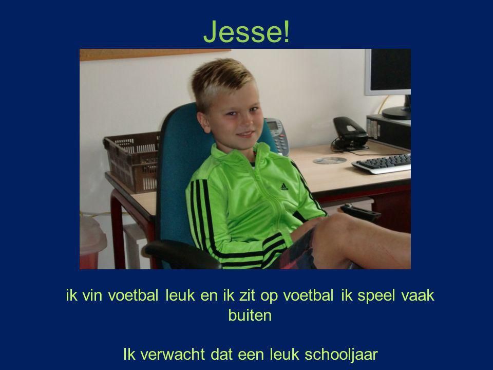Jesse! ik vin voetbal leuk en ik zit op voetbal ik speel vaak buiten