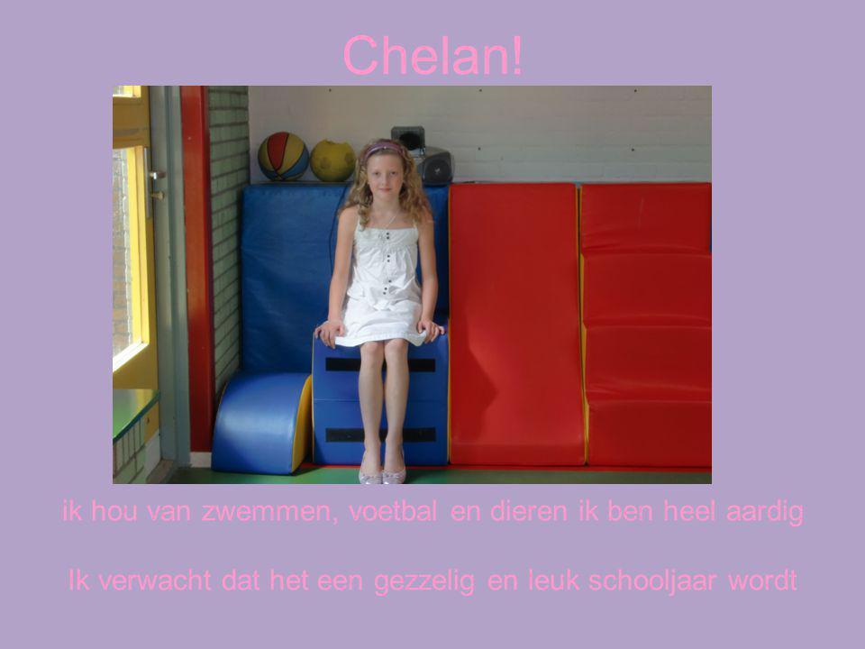 Chelan! ik hou van zwemmen, voetbal en dieren ik ben heel aardig