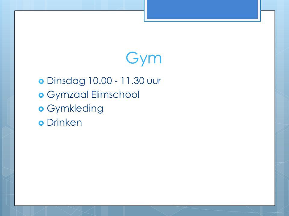 Gym Dinsdag 10.00 - 11.30 uur Gymzaal Elimschool Gymkleding Drinken