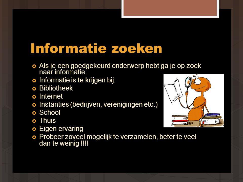 Informatie zoeken Als je een goedgekeurd onderwerp hebt ga je op zoek naar informatie. Informatie is te krijgen bij:
