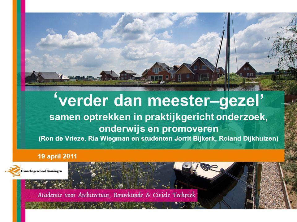 'verder dan meester–gezel' samen optrekken in praktijkgericht onderzoek, onderwijs en promoveren (Ron de Vrieze, Ria Wiegman en studenten Jorrit Bijkerk, Roland Dijkhuizen)