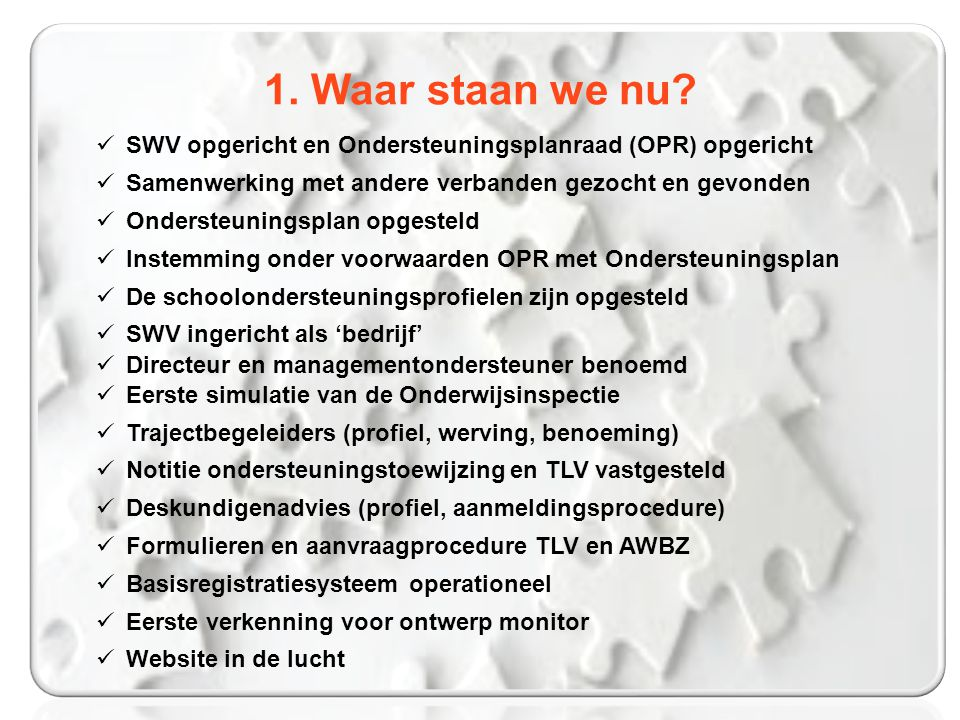 1. Waar staan we nu SWV opgericht en Ondersteuningsplanraad (OPR) opgericht. Samenwerking met andere verbanden gezocht en gevonden.