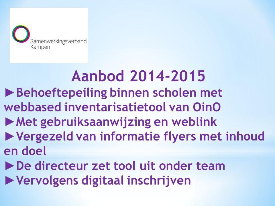 Aanbod 2014-2015 ►Behoeftepeiling binnen scholen met webbased inventarisatietool van OinO. ►Met gebruiksaanwijzing en weblink.