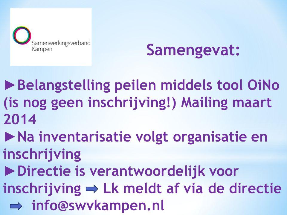 Samengevat: ►Belangstelling peilen middels tool OiNo (is nog geen inschrijving!) Mailing maart 2014.