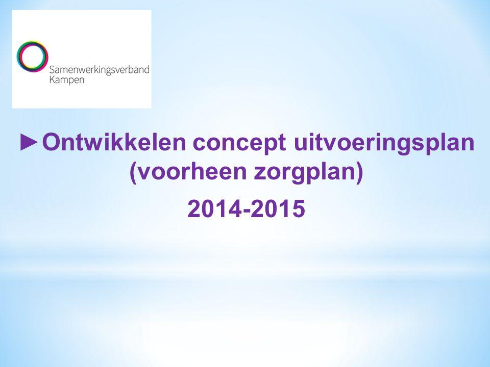 ►Ontwikkelen concept uitvoeringsplan (voorheen zorgplan)