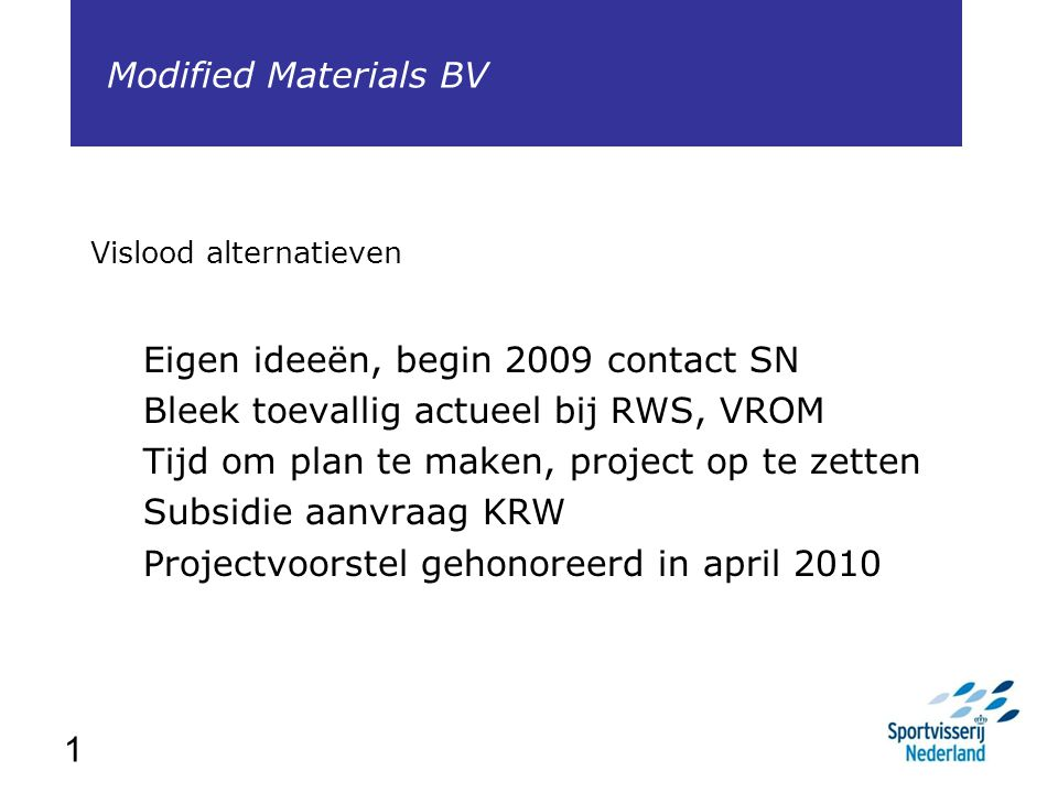 Eigen ideeën, begin 2009 contact SN