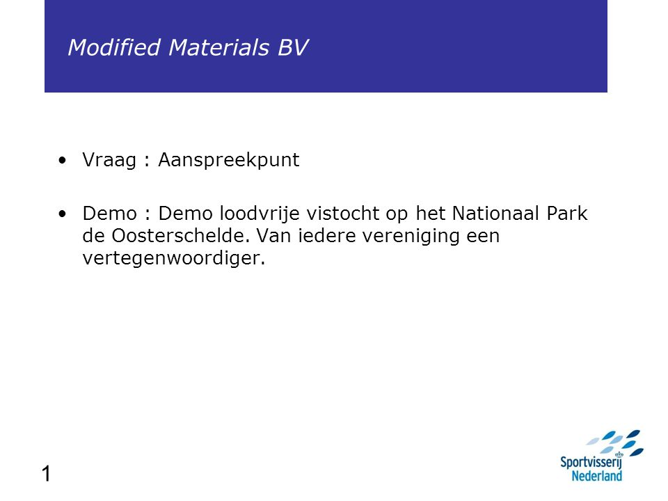 Modified Materials BV 1 Vraag : Aanspreekpunt