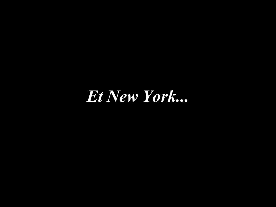 Et New York...