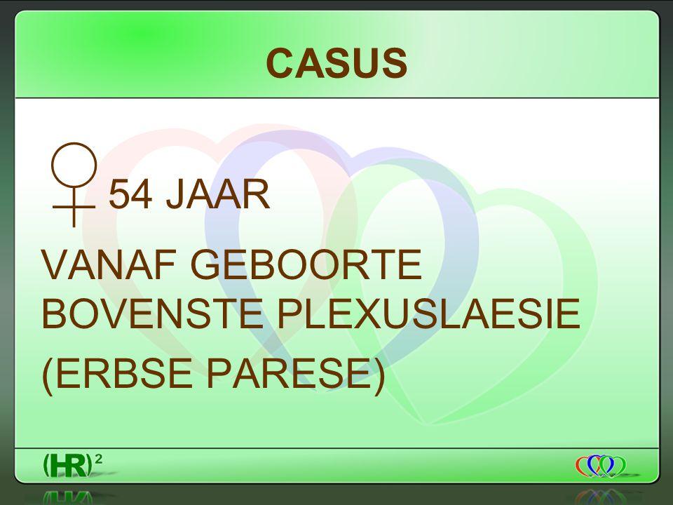 CASUS ♀54 JAAR VANAF GEBOORTE BOVENSTE PLEXUSLAESIE (ERBSE PARESE)