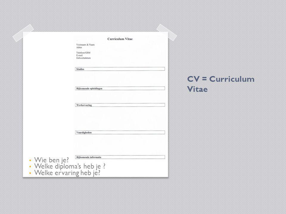 CV = Curriculum Vitae Wie ben je Welke diploma's heb je
