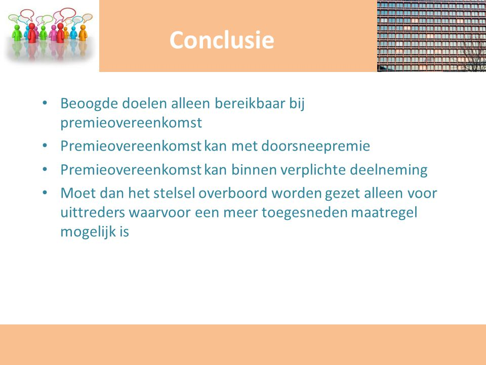 Conclusie Beoogde doelen alleen bereikbaar bij premieovereenkomst