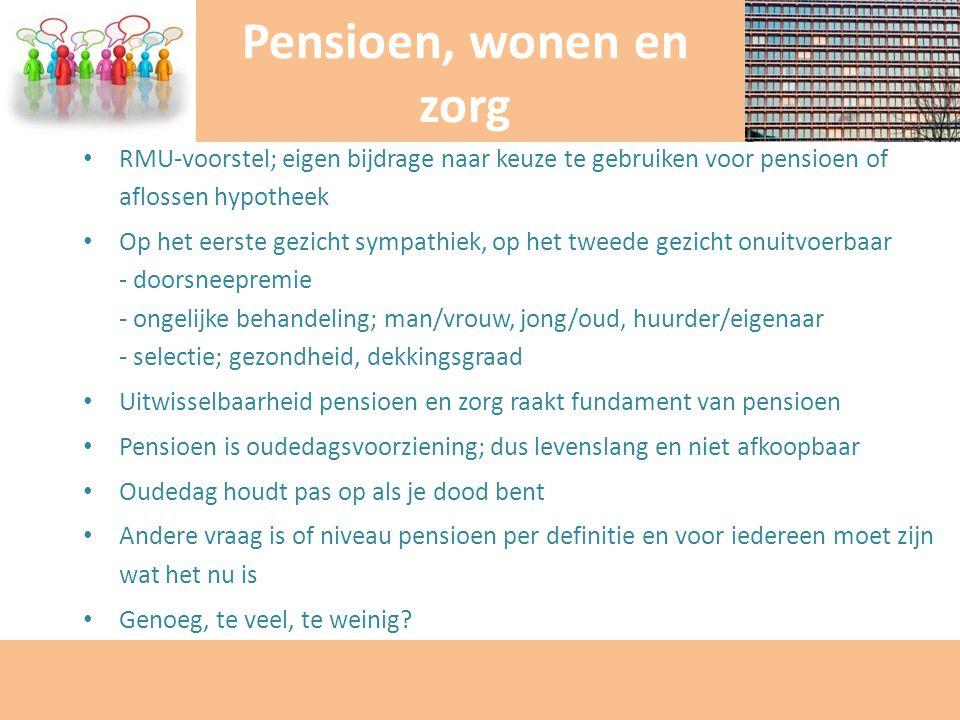 Pensioen, wonen en zorg RMU-voorstel; eigen bijdrage naar keuze te gebruiken voor pensioen of aflossen hypotheek.