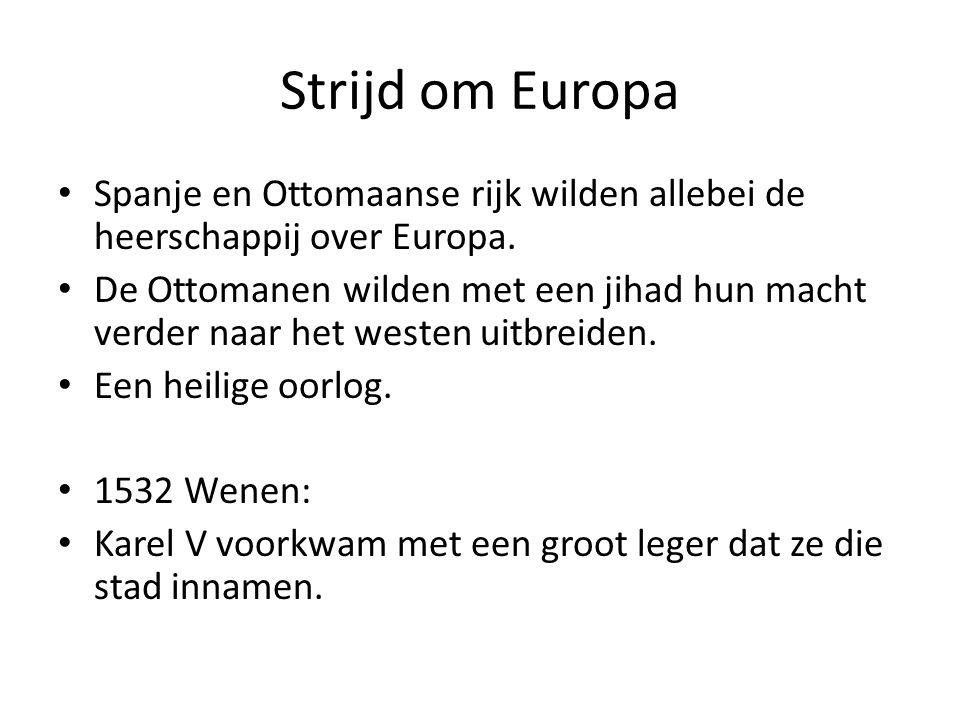 Strijd om Europa Spanje en Ottomaanse rijk wilden allebei de heerschappij over Europa.