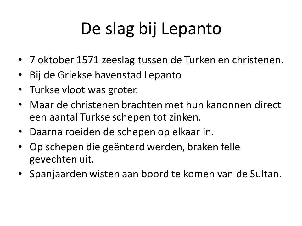 De slag bij Lepanto 7 oktober 1571 zeeslag tussen de Turken en christenen. Bij de Griekse havenstad Lepanto.